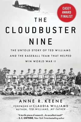 The Cloudbuster Nine: The Untold Story of Ted Williams and the Baseball Team That Helped Win World War II - Keene, Anne R, and Williams, Claudia (Foreword by)