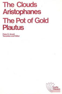 The Clouds/The Pot of Gold - Aristophanes, and Plautus, and Arnott, Peter D (Translated by)