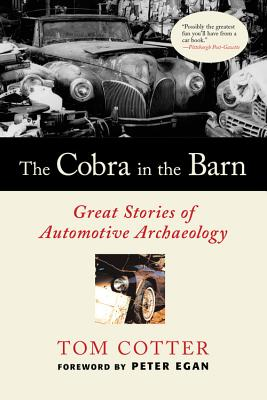 The Cobra in the Barn: Great Stories of Automotive Archaeology - Cotter, Tom