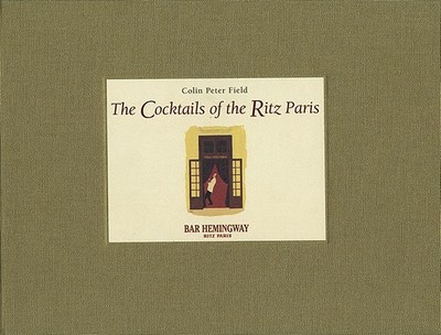 The Cocktails of the Ritz Paris - Field, Colin Peter
