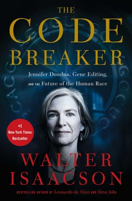 The Code Breaker: Jennifer Doudna, Gene Editing, and the Future of the Human Race - Isaacson, Walter