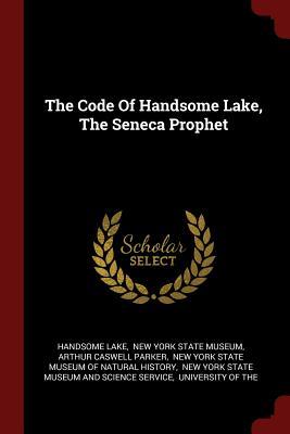 The Code of Handsome Lake, the Seneca Prophet - Lake, Handsome