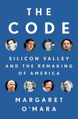 The Code: Silicon Valley and the Remaking of America - O'Mara, Margaret