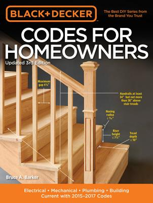 The Codes for Homeowners (Black & Decker): Electrical - Mechanical - Plumbing - Building - Current with 2015-2017 Codes - Barker, Bruce A.