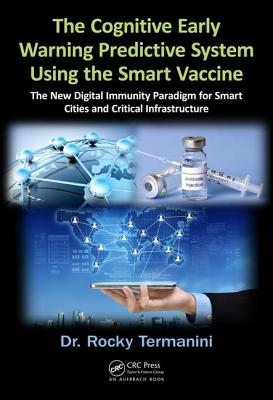 The Cognitive Early Warning Predictive System Using the Smart Vaccine: The New Digital Immunity Paradigm for Smart Cities and Critical Infrastructure - Termanini, Rocky