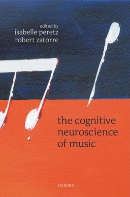 The Cognitive Neuroscience of Music - Peretz, Isabelle (Editor)
