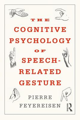 The Cognitive Psychology of Speech-Related Gesture - Feyereisen, Pierre