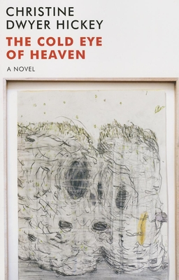 The Cold Eye of Heaven - Hickey, Christine Dwyer