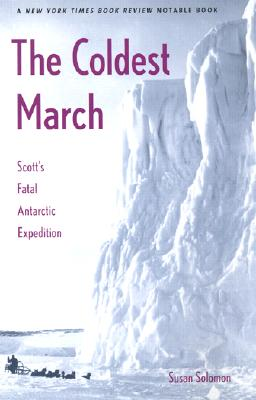 The Coldest March: Scott's Fatal Antarctic Expedition - Solomon, Susan, Ms.