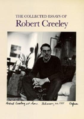 The Collected Essays of Robert Creeley - Creeley, Robert