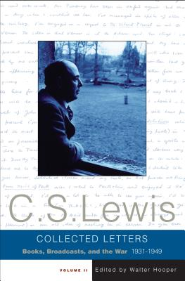 The Collected Letters of C. S. Lewis: Books, Broadcasts, and the War, 1931-1949 - Lewis, C S
