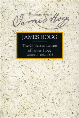 The Collected Letters of James Hogg, Volume 3, 1832-1835 - Hogg, James