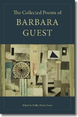 The Collected Poems of Barbara Guest - Guest, Barbara, and Guest, Hadley (Editor), and Gizzi, Peter