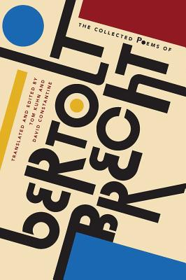 The Collected Poems of Bertolt Brecht - Brecht, Bertolt, and Constantine, David (Translated by), and Kuhn, Tom (Translated by)