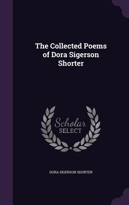 The Collected Poems of Dora Sigerson Shorter - Shorter, Dora Sigerson
