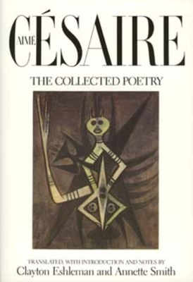 The Collected Poetry - Cesaire, Aime, and Eshleman, Clayton (Introduction by), and Smith, Annette J (Introduction by)