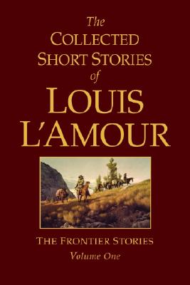 The Collected Short Stories of Louis l'Amour, Volume 1: Frontier Stories - L'Amour, Louis