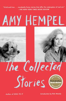 The Collected Stories of Amy Hempel - Hempel, Amy, and Moody, Rick (Introduction by)