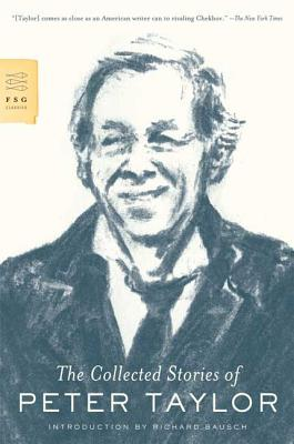 The Collected Stories of Peter Taylor - Taylor, Peter, and Bausch, Richard (Introduction by)