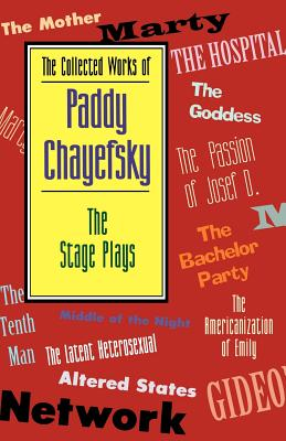 The Collected Works of Paddy Chayefsky: The Stage Plays - Chayefsky, Paddy, and Schlesinger, Arthur Meier, Jr. (Introduction by)