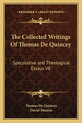 The Collected Writings of Thomas de Quincey: Speculative and Theological Essays V8 - de Quincey, Thomas, and Masson, David (Editor)