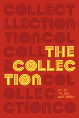 The Collection: Short Fiction from the Transgender Vanguard - L Ger, Tom (Editor), and MacLeod, Riley (Editor), and Leger, Tom (Editor)