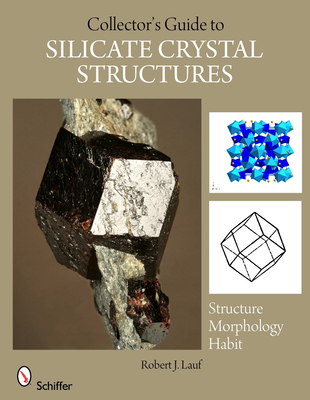 The Collector's Guide to Silicate Crystal Structures - Lauf, Robert J