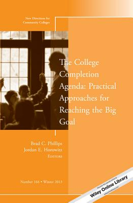 The College Completion Agenda: Practical Approaches for Reaching the Big Goal - Phillips, Brad C (Editor), and Horowitz, Jordan E (Editor)