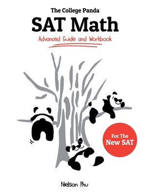 The College Panda's SAT Math: Advanced Guide and Workbook for the New SAT - Phu, Nielson