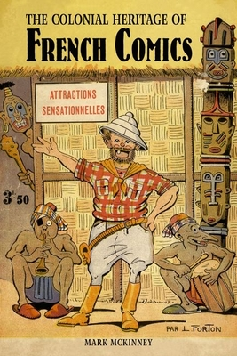 The Colonial Heritage of French Comics - McKinney, Mark