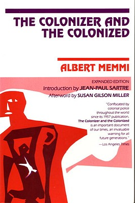 The Colonizer and the Colonized - Memmi, Albert, and Sartre, Jean-Paul (Introduction by), and Miller, Susan Gibson (Afterword by)