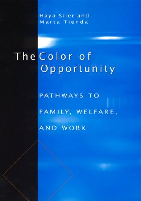 The Color of Opportunity: Pathways to Family, Welfare, and Work - Stier, Haya, and Tienda, Marta