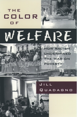The Color of Welfare: How Racism Undermined the War on Poverty - Quadagno, Jill