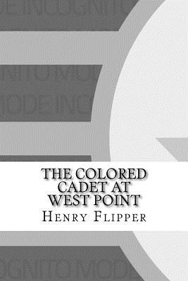 The Colored Cadet at West Point - Flipper, Henry