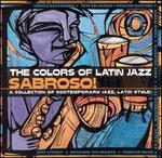 The Colors of Latin Jazz: Sabroso!