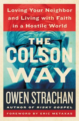 The Colson Way: Loving Your Neighbor and Living with Faith in a Hostile World - Strachan, Owen, and Metaxas, Eric (Foreword by)