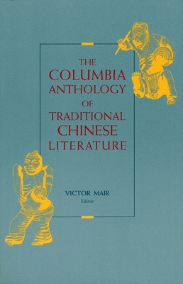 The Columbia Anthology of Traditional Chinese Literature - Mair, Victor (Editor)