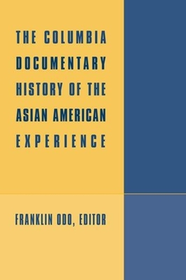 The Columbia Documentary History of the Asian American Experience - Odo, Franklin (Editor)