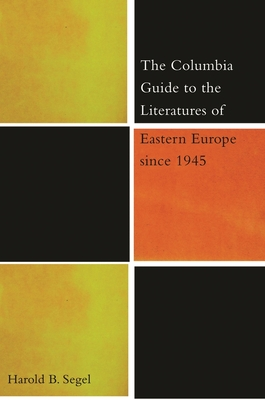 The Columbia Guide to the Literatures of Eastern Europe Since 1945 - Segel, Harold