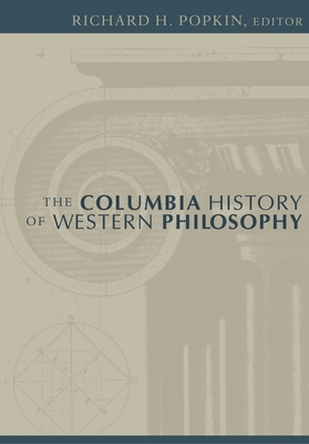 The Columbia History of Western Philosophy - Popkin, Richard H (Editor), and Brown, Stephen F (Editor), and Carr, David (Editor)