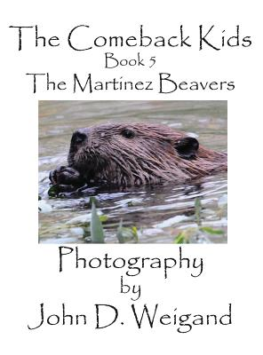 The Comeback Kids, Book 5, the Martinez Beavers - Weigand, John D (Photographer), and Dyan, Penelope