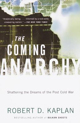 The Coming Anarchy: Shattering the Dreams of the Post Cold War - Kaplan, Robert D