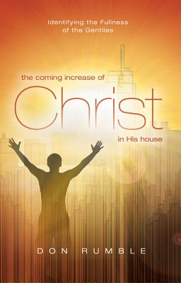 The Coming Increase of Christ in His House: Identifying the Fullness of the Gentiles - Rumble, Donald
