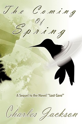 The Coming of Spring: A Sequel to the Novel Lost Cove - Jackson, Charles