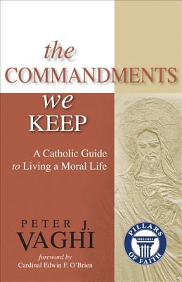 The Commandments We Keep: A Catholic Guide to Living a Moral Life - Vaghi, Peter J, Monsignor, and O'Brien, Edwin F (Foreword by)