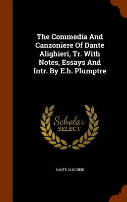 The Commedia and Canzoniere of Dante Alighieri, Tr. with Notes, Essays and Intr. by E.H. Plumptre - Alighieri, Dante