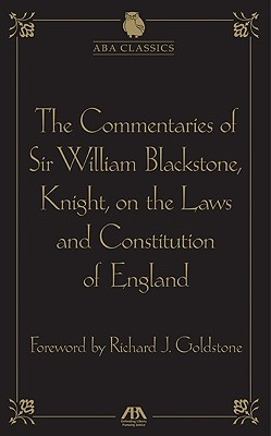 The Commentaries of Sir William Blackstone, Knight, on the Laws and Constitution of England - Blackstone, William, Sir, and Goldstone, Richard J, Justice (Foreword by)