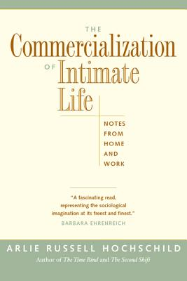 The Commercialization of Intimate Life: Notes from Home and Work - Hochschild, Arlie Russell