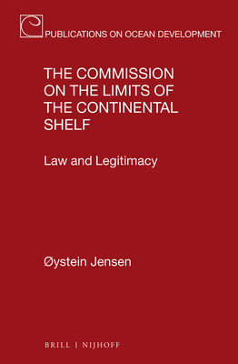 The Commission on the Limits of the Continental Shelf: Law and Legitimacy - Jensen, Oystein