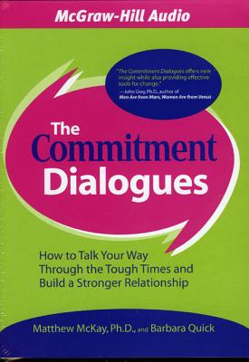 The Commitment Dialogues: How to Talk Your Way Through the Tough Times and Build a Stronger Relationship - McKay, Matthew, Dr., PhD, and Quick, Barbara, and James, Lloyd (Read by)
